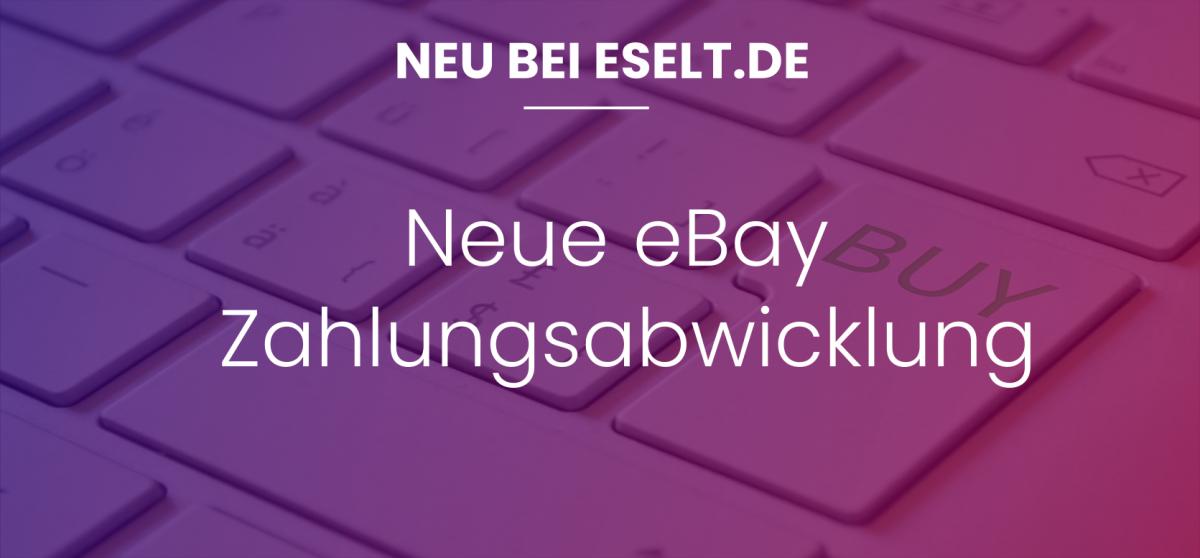 Neue eBay Zahlungsabwicklung bei Eselt.de